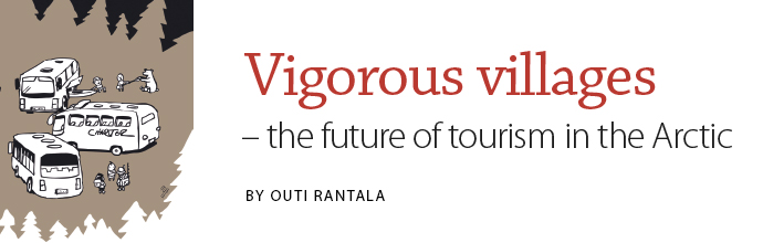 Vigorous villages - the future of tourism in the Arctic. Article by tourism researcher Outi Rantala in Latitude 2014.