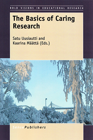 The Basics of Caring Research. Satu Uusiautti & Kaarina Määttä (eds.)